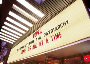 LUPEC: Dismantling the patriarchy one drink at a time